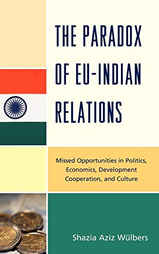 9780739148099: The Paradox of EU-India Relations: Missed Opportunities in Politics, Economics, Development Cooperation, and Culture