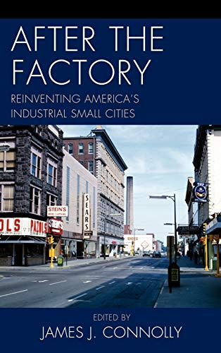 9780739148235: After the Factory: Reinventing America's Industrial Small Cities (Comparative Urban Studies)