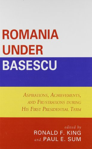 Romania under Basescu: Aspirations, Achievements, and Frustrations: Editor-Ronald F. King;