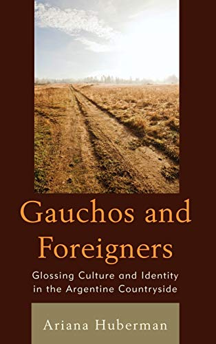 9780739149041: Gauchos and Foreigners: Glossing Culture and Identity in the Argentine Countryside