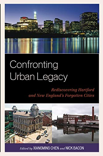9780739149430: Confronting Urban Legacy: Rediscovering Hartford and New England's Forgotten Cities