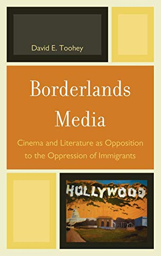 9780739149515: Borderlands Media: Cinema and Literature as Opposition to the Oppression of Immigrants