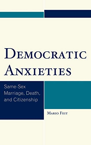 Democratic Anxieties: Same-Sex Marriage, Death, and Citizenship: Mario Feit