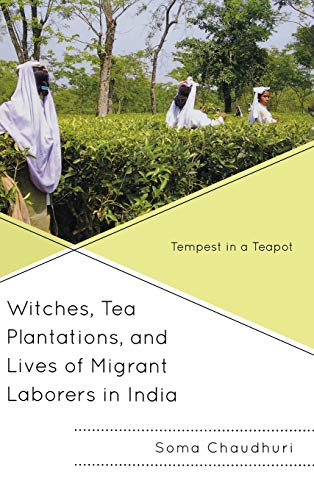 9780739149942: Witches, Tea Plantations, and Lives of Migrant Laborers in India: Tempest in a Teapot