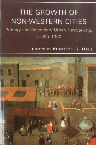 9780739149980: The Growth of Non-Western Cities: Primary and Secondary Urban Networking, c. 900–1900 (Comparative Urban Studies)
