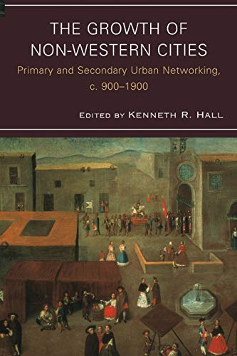 9780739149997: The Growth of Non-Western Cities: Primary and Secondary Urban Networking, c. 900–1900 (Comparative Urban Studies)