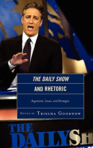 9780739150023: The Daily Show and Rhetoric: Arguments, Issues, and Strategies