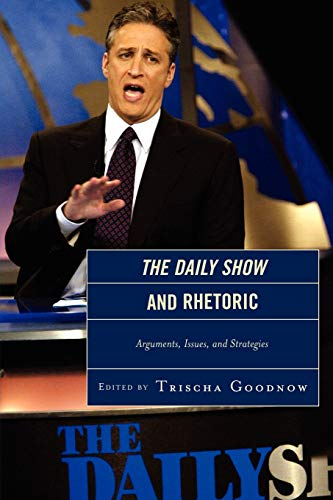 The Daily Show and Rhetoric: Arguments, Issues,: Editor-Trischa Goodnow; Contributor-Jonathan