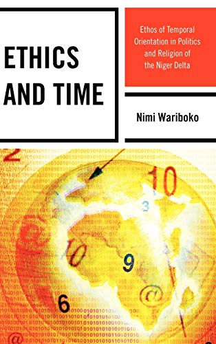 Ethics and Time: Ethos of Temporal Orientation in Politics and Religion of the Niger Delta (...