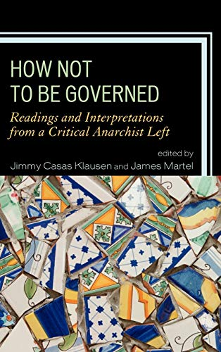 9780739150344: How Not to Be Governed: Readings and Interpretations from a Critical Anarchist Left