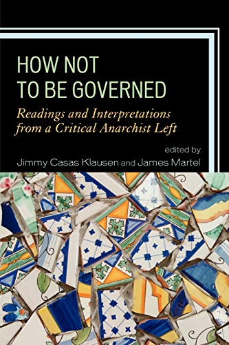9780739150351: How Not to Be Governed: Readings and Interpretations from a Critical Anarchist Left