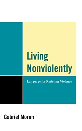 Living Nonviolently: Language for Resisting Violence: Moran, Gabriel