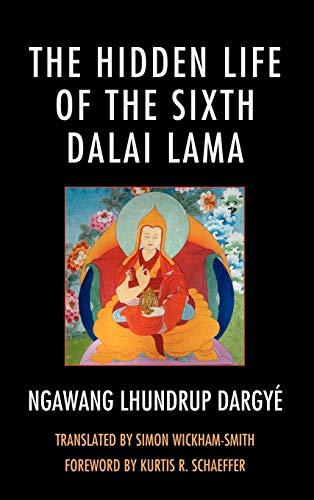 9780739150535: The Hidden Life of the Sixth Dalai Lama (Studies in Modern Tibetan Culture)