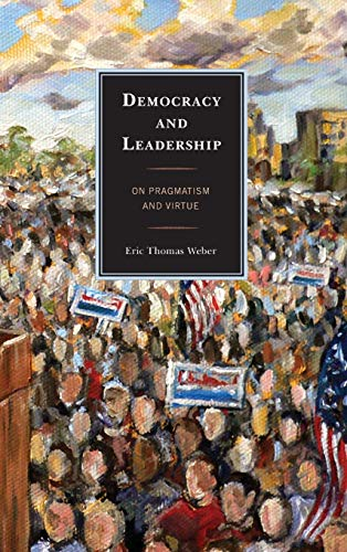 9780739151228: Democracy and Leadership: On Pragmatism and Virtue