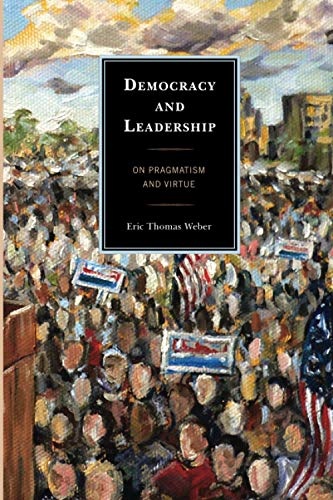 9780739151235: Democracy and Leadership: On Pragmatism and Virtue