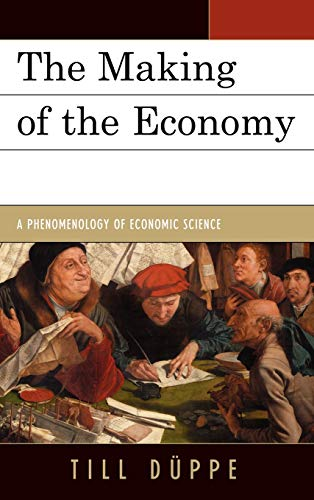 9780739164198: The Making of the Economy: A Phenomenology of Economic Science
