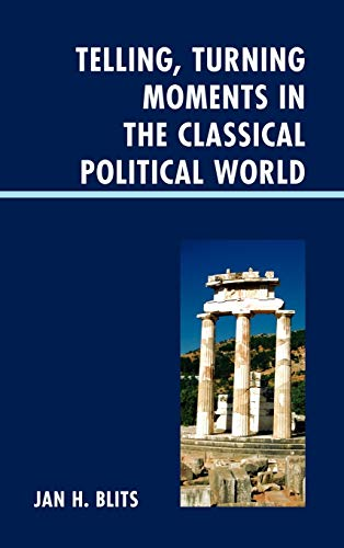 9780739164495: Telling, Turning Moments in the Classical Political World