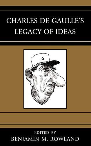 Charles de Gaulle's Legacy of Ideas: Benjamin M. Rowland,