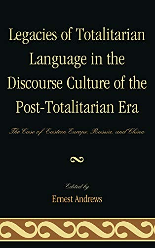 9780739164655: Legacies of Totalitarian Language in the Discourse Culture of the Post-Totalitarian Era: The Case of Eastern Europe, Russia, and China