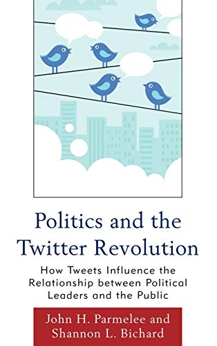 9780739165003: Politics and the Twitter Revolution: How Tweets Influence the Relationship between Political Leaders and the Public (Lexington Studies in Political Communication)