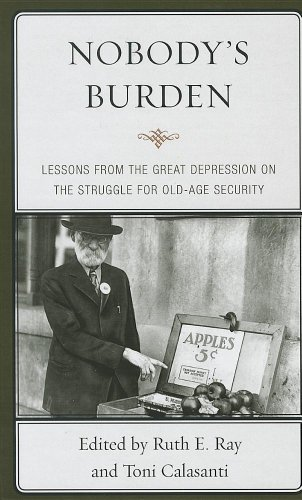 9780739165317: Nobody's Burden: Lessons from the Great Depression on the Struggle for Old-Age Security