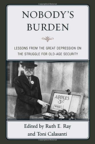 9780739165324: Nobody's Burden: Lessons from the Great Depression on the Struggle for Old-Age Security