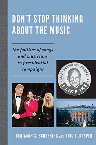 Don't Stop Thinking About the Music: The Politics of Songs and Musicians in Presidential ...