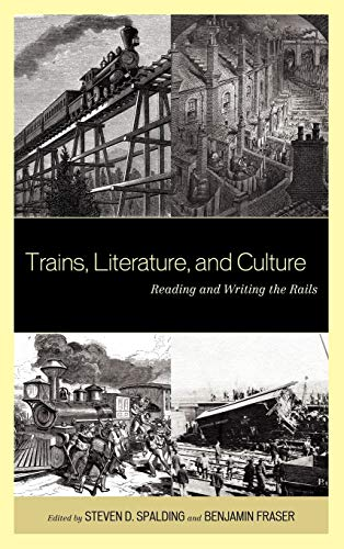 9780739165607: Trains, Literature, and Culture: Reading and Writing the Rails