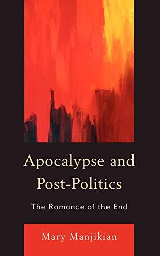 Apocalypse and Post-Politics: The Romance of the End (Hardback): Mary Manjikian