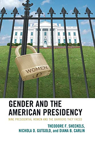 9780739166789: Gender and the American Presidency: Nine Presidential Women and the Barriers They Faced (Lexington Studies in Political Communication)