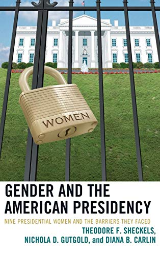 9780739166796: Gender and the American Presidency: Nine Presidential Women and the Barriers They Faced (Lexington Studies in Political Communication)