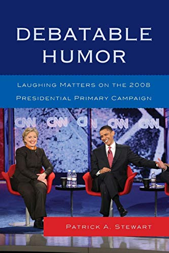 9780739166970: Debatable Humor: Laughing Matters on the 2008 Presidential Primary Campaign