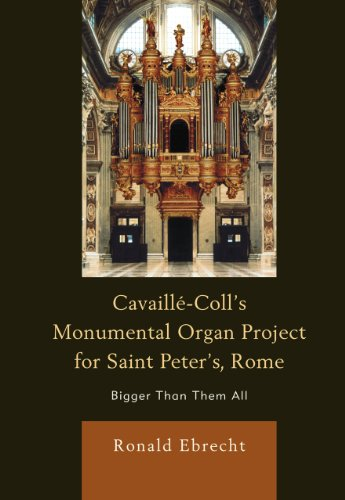 9780739167281: Cavaille-Coll's Monumental Organ Project for Saint Peter's, Rome: Bigger Than Them All