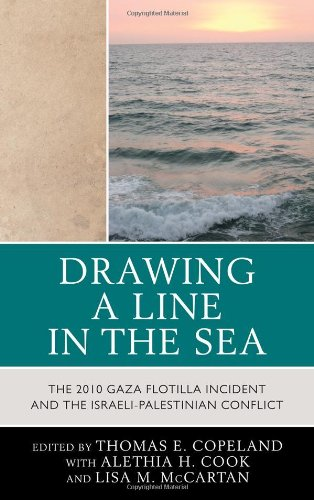 9780739167328: Drawing a Line in the Sea: The 2010 Gaza Flotilla Incident and the Israeli-Palestinian Conflict