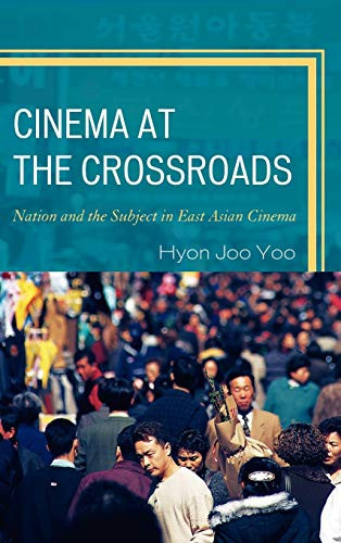 9780739167823: Cinema at the Crossroads: Nation and the Subject in East Asian Cinema
