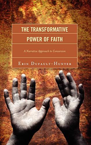 The Transformative Power of Faith: A Narrative Approach to Conversion (Hardback): Erin ...