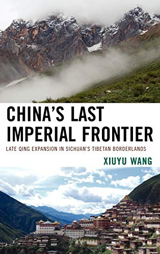 9780739168097: China's Last Imperial Frontier: Late Qing Expansion in Sichuan's Tibetan Borderlands