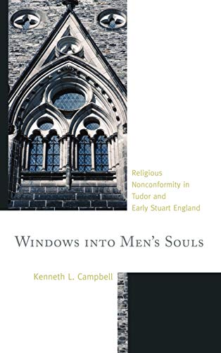 Windows into Men's Souls: Religious Nonconformity in Tudor and Early Stuart England: Campbell,...