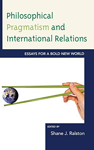 9780739168257: Philosophical Pragmatism and International Relations: Essays for a Bold New World