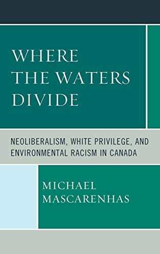 9780739168271: Where the Waters Divide: Neoliberalism, White Privilege, and Environmental Racism in Canada