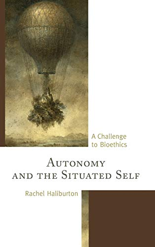 9780739168714: Autonomy and the Situated Self: A Challenge to Bioethics