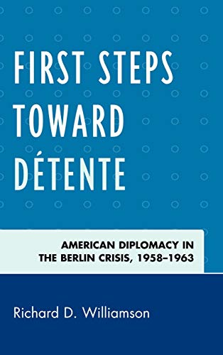 9780739168806: First Steps Toward Detente: American Diplomacy in the Berlin Crisis, 1958-1963