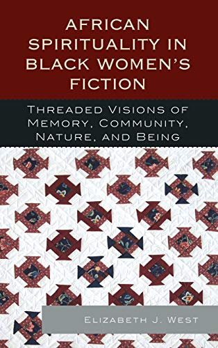 9780739168851: African Spirituality in Black Women's Fiction: Threaded Visions of Memory, Community, Nature and Being