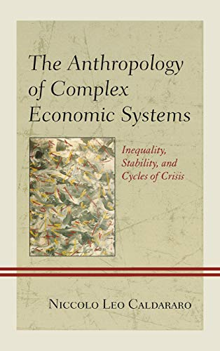 9780739169711: The Anthropology of Complex Economic Systems: Inequality, Stability, and Cycles of Crisis
