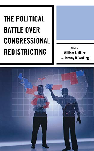 The Political Battle over Congressional Redistricting: Miller, William J.