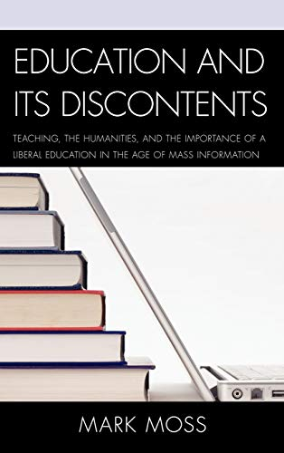 Education and Its Discontents: Teaching, the Humanities, and the Importance of a Liberal Education ...