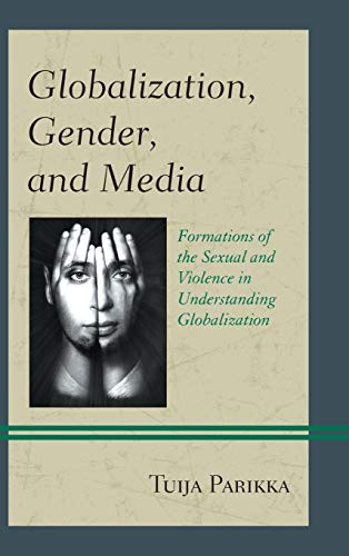 9780739170373: Globalization, Gender, and Media: Formations of the Sexual and Violence in Understanding Globalization