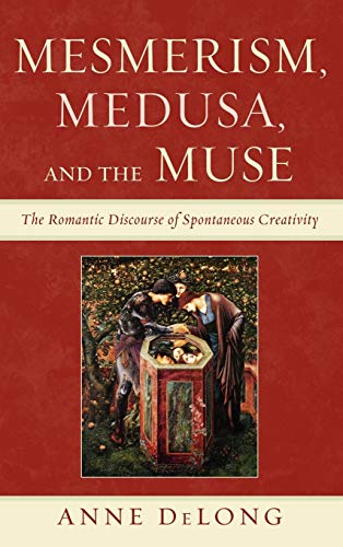 9780739170434: Mesmerism, Medusa, and the Muse: The Romantic Discourse of Spontaneous Creativity