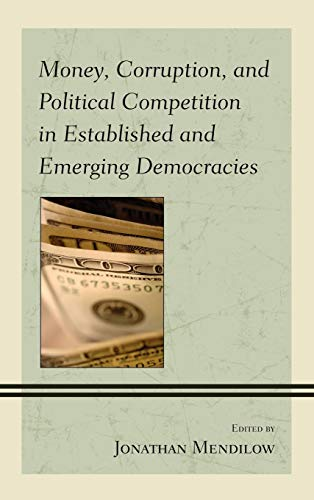 Money, Corruption, and Political Competition in Established and Emerging Democracies: Lexington ...