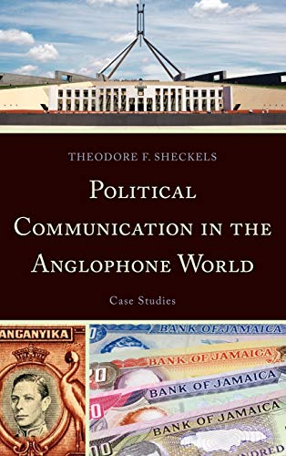 9780739170786: Political Communication in the Anglophone World: Case Studies (Lexington Studies in Political Communication)